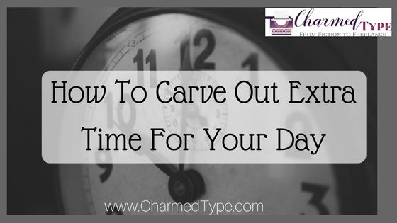 How To Carve Out Extra Time For Your Day