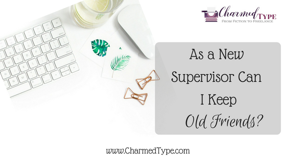 As A New Supervisor Can I Keep Old Friends?